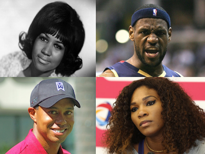 ARETHA FRANKLIN, SERENA WILLIAMS, TIGER WOODS, AND LEBRON JAMES