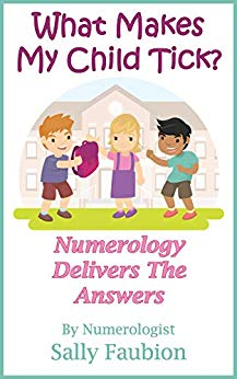 What Makes YOUR Child Tick?: Numerology Delivers The Answers